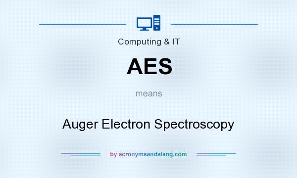What does AES mean? It stands for Auger Electron Spectroscopy
