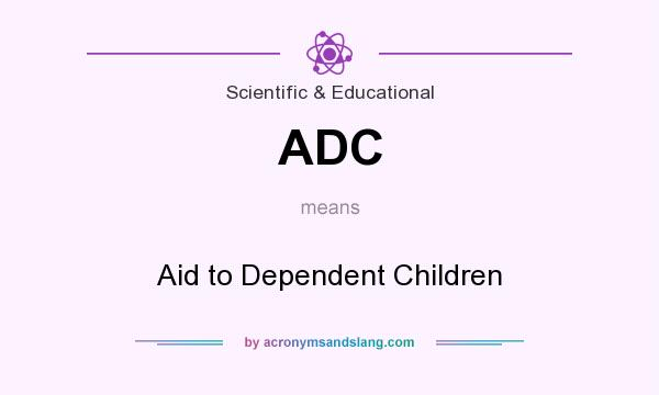 What does ADC mean? It stands for Aid to Dependent Children