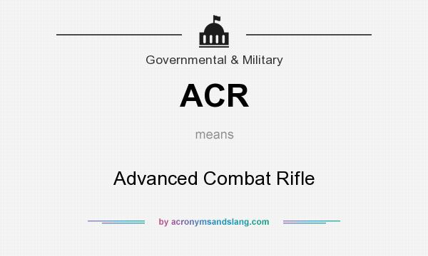 What does ACR mean? It stands for Advanced Combat Rifle