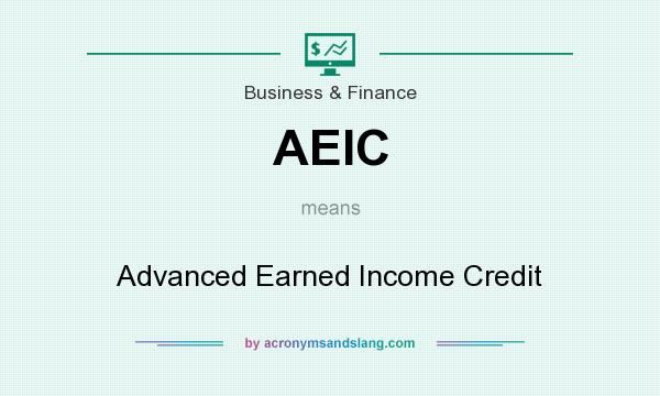 What does AEIC mean? It stands for Advanced Earned Income Credit