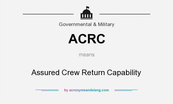 What does ACRC mean? It stands for Assured Crew Return Capability