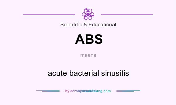 What does ABS mean? It stands for acute bacterial sinusitis