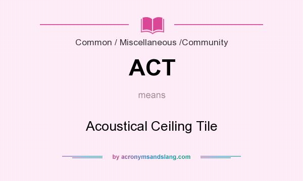 What does ACT mean? It stands for Acoustical Ceiling Tile