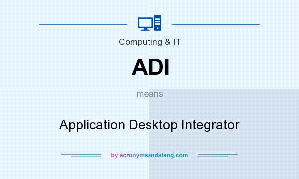 What does ADI mean? It stands for Application Desktop Integrator