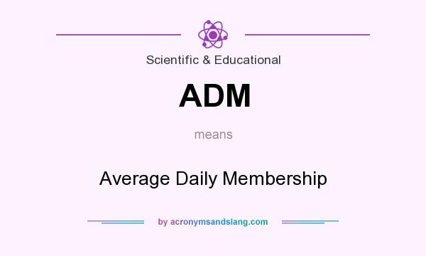 What does ADM mean? It stands for Average Daily Membership