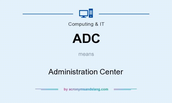 What does ADC mean? It stands for Administration Center