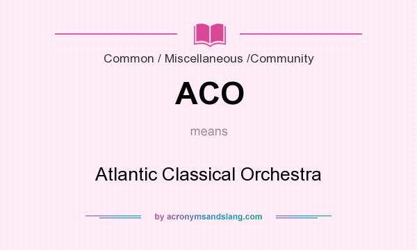 What does ACO mean? It stands for Atlantic Classical Orchestra