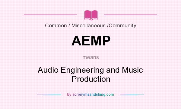 What does AEMP mean? It stands for Audio Engineering and Music Production