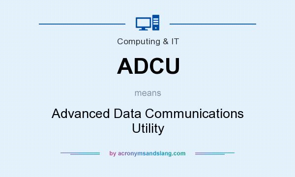 What does ADCU mean? It stands for Advanced Data Communications Utility