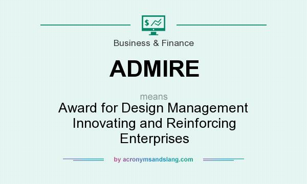 What does ADMIRE mean? It stands for Award for Design Management Innovating and Reinforcing Enterprises