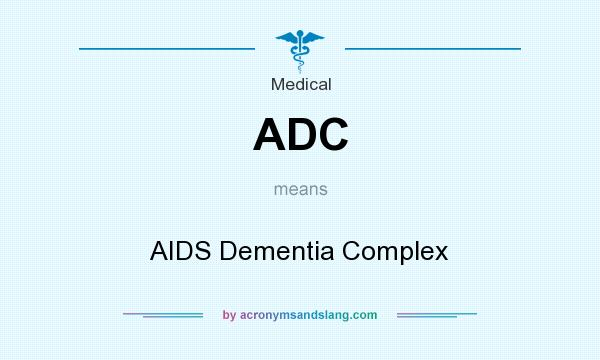 What does ADC mean? It stands for AIDS Dementia Complex