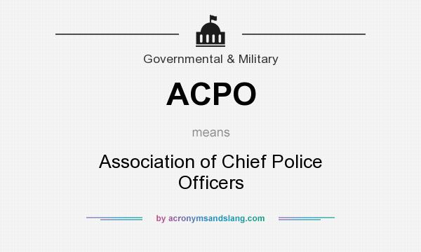 What does ACPO mean? It stands for Association of Chief Police Officers