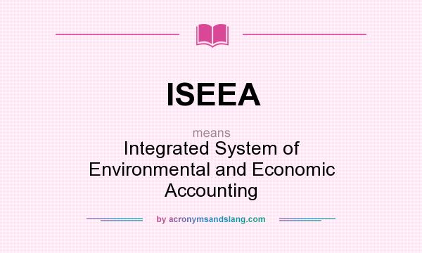 What does ISEEA mean? It stands for Integrated System of Environmental and Economic Accounting