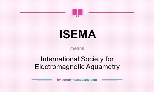 What does ISEMA mean? It stands for International Society for Electromagnetic Aquametry