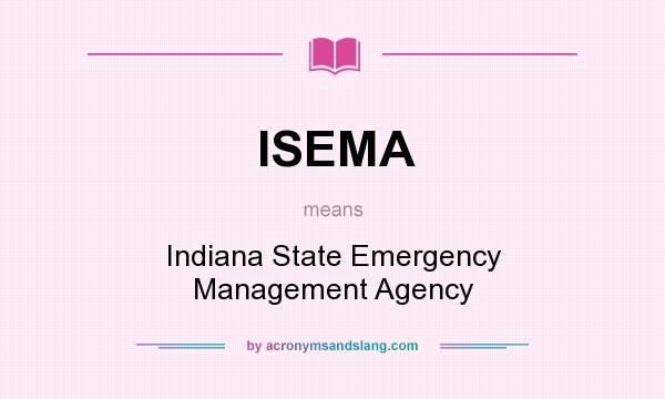 What does ISEMA mean? It stands for Indiana State Emergency Management Agency