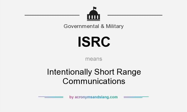 What does ISRC mean? It stands for Intentionally Short Range Communications