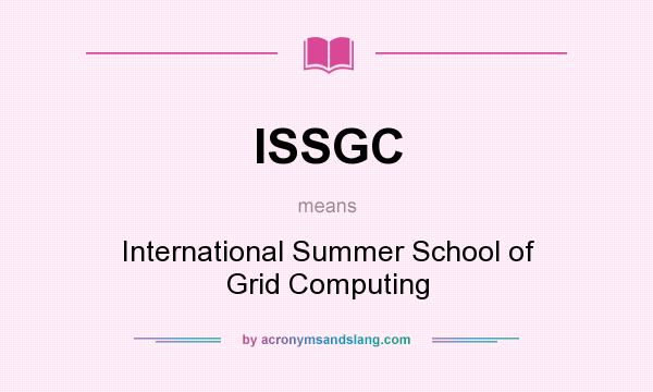 What does ISSGC mean? It stands for International Summer School of Grid Computing