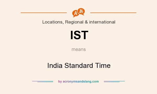 What does IST mean? It stands for India Standard Time
