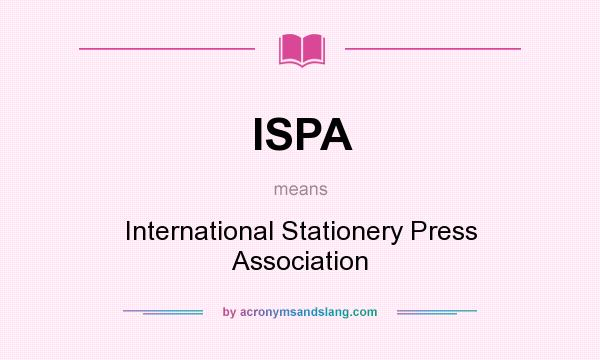 What does ISPA mean? It stands for International Stationery Press Association