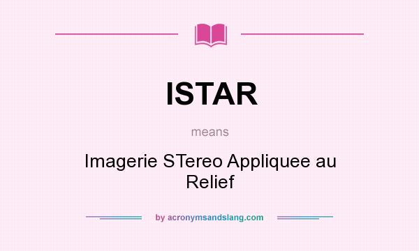 What does ISTAR mean? It stands for Imagerie STereo Appliquee au Relief