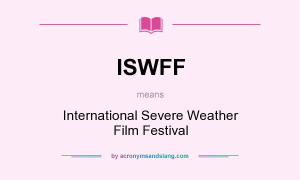 What does ISWFF mean? It stands for International Severe Weather Film Festival