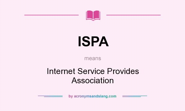 What does ISPA mean? It stands for Internet Service Provides Association
