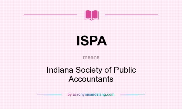 What does ISPA mean? It stands for Indiana Society of Public Accountants