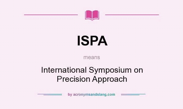 What does ISPA mean? It stands for International Symposium on Precision Approach