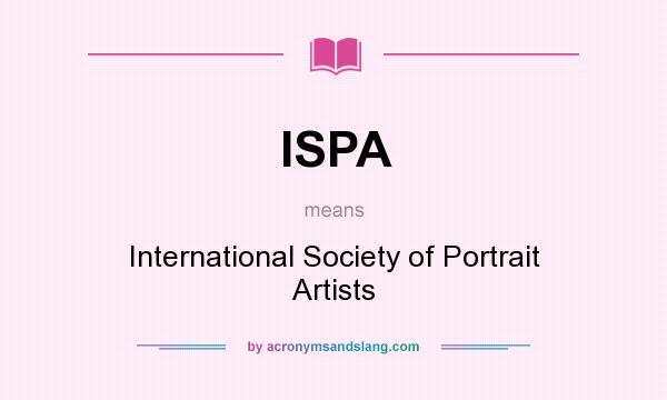What does ISPA mean? It stands for International Society of Portrait Artists