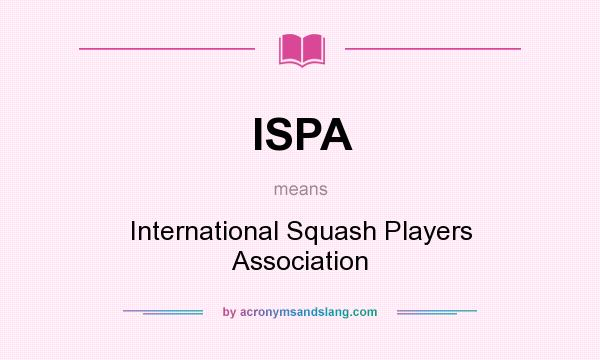 What does ISPA mean? It stands for International Squash Players Association