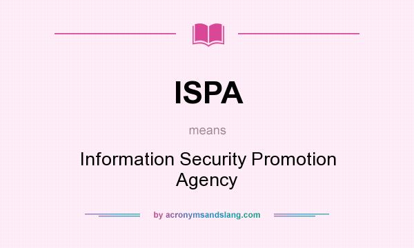 What does ISPA mean? It stands for Information Security Promotion Agency