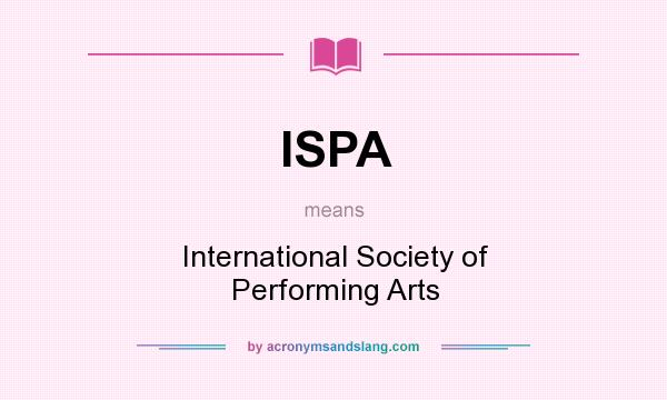 What does ISPA mean? It stands for International Society of Performing Arts