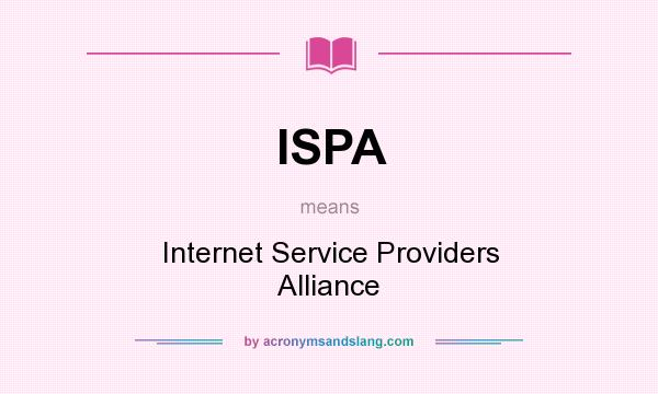 What does ISPA mean? It stands for Internet Service Providers Alliance