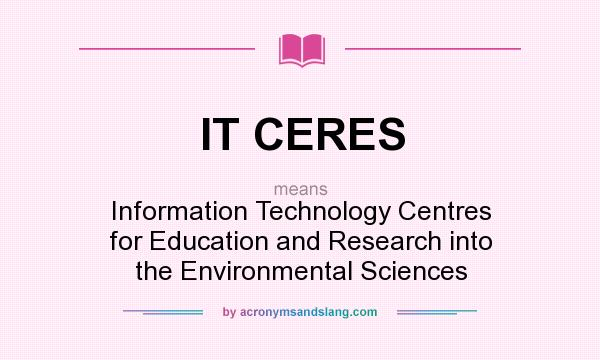 What does IT CERES mean? It stands for Information Technology Centres for Education and Research into the Environmental Sciences