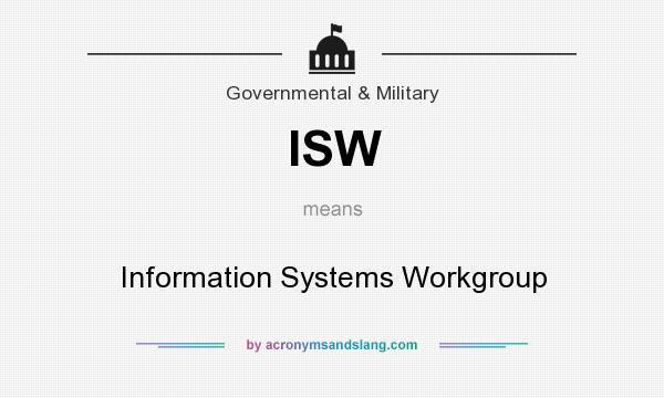 What does ISW mean? It stands for Information Systems Workgroup
