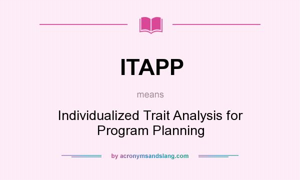 What does ITAPP mean? It stands for Individualized Trait Analysis for Program Planning