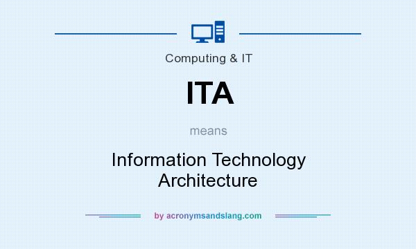 What does ITA mean? It stands for Information Technology Architecture
