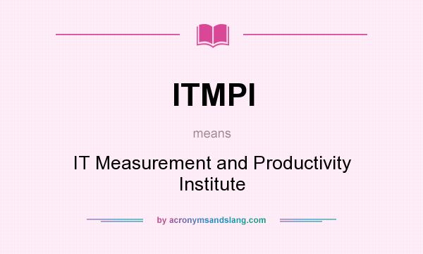 What does ITMPI mean? It stands for IT Measurement and Productivity Institute