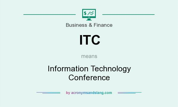 What does ITC mean? It stands for Information Technology Conference