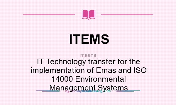 What does ITEMS mean? It stands for IT Technology transfer for the implementation of Emas and ISO 14000 Environmental Management Systems