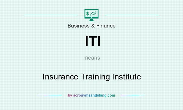 What does ITI mean? It stands for Insurance Training Institute