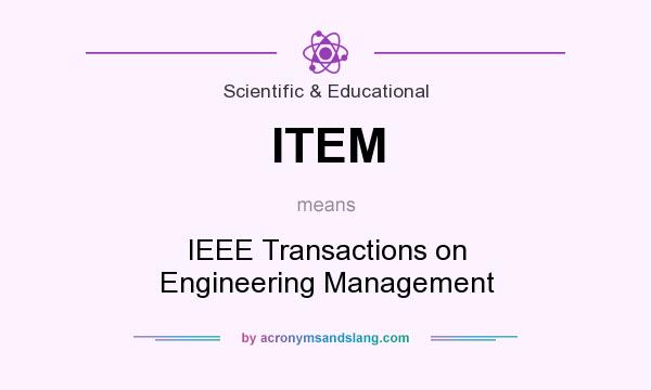 What does ITEM mean? It stands for IEEE Transactions on Engineering Management