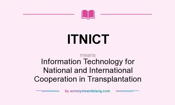 What does ITNICT mean? It stands for Information Technology for National and International Cooperation in Transplantation
