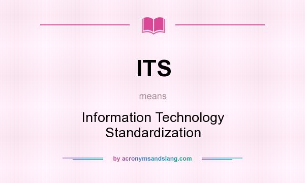 What does ITS mean? It stands for Information Technology Standardization