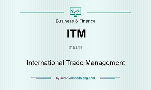 What does ITM mean? It stands for International Trade Management