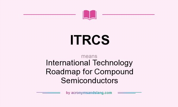 What does ITRCS mean? It stands for International Technology Roadmap for Compound Semiconductors