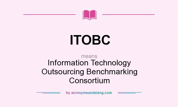 What does ITOBC mean? It stands for Information Technology Outsourcing Benchmarking Consortium