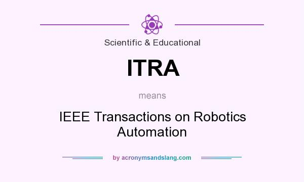 What does ITRA mean? It stands for IEEE Transactions on Robotics Automation