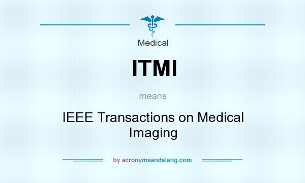 What does ITMI mean? It stands for IEEE Transactions on Medical Imaging