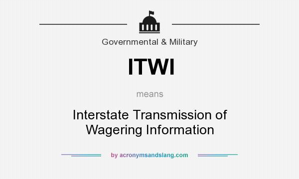 What does ITWI mean? It stands for Interstate Transmission of Wagering Information